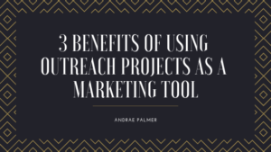 3 Benefits of Using Outreach Projects as a Marketing Tool