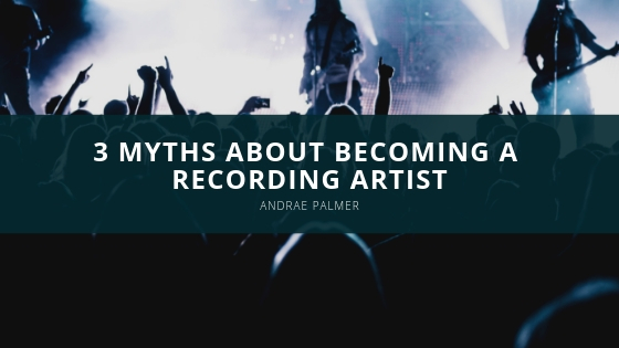 3 myths about becoming a recording artist