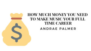 How much money you need to make music your full time career