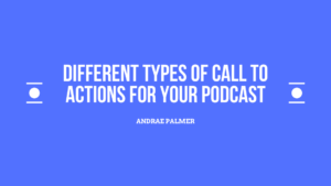 Different types of call to actions for your podcast