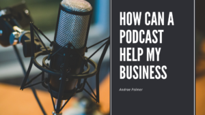 How can a podcast help my business