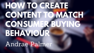 How to create content to match consumer buying behaviour