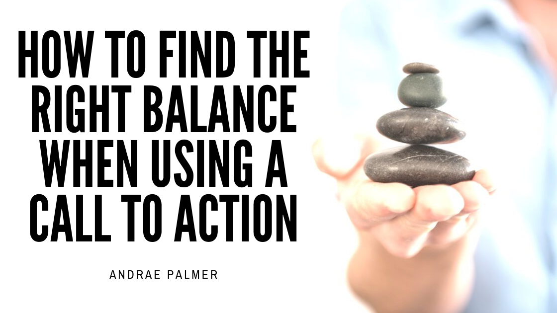 How to find the right balance when using a call to action