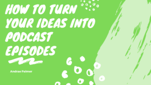 How to turn your ideas into podcast episodes