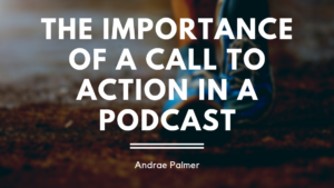 The importance of a call to action in a podcast