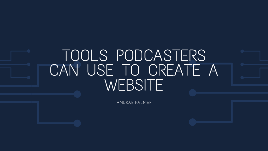 Tools podcasters can use to create a website
