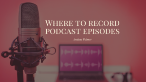 Where to record podcast episodes