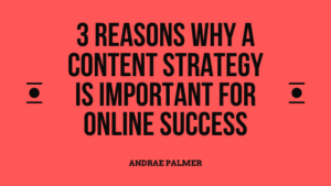 3 Reasons Why a content strategy is important for online success