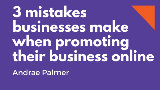 3 mistakes businesses make when promoting their business online