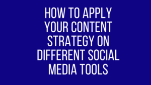 How to apply your content strategy on different social media tools
