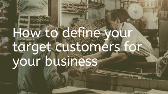 How to define your target customers for your business