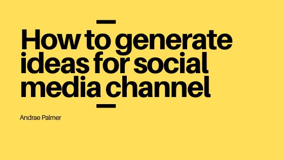 How to generate ideas for your social media channel