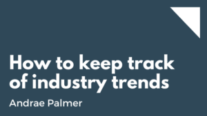How to keep track of industry trends