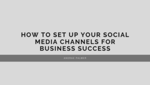 How to set up your social media channels for business success