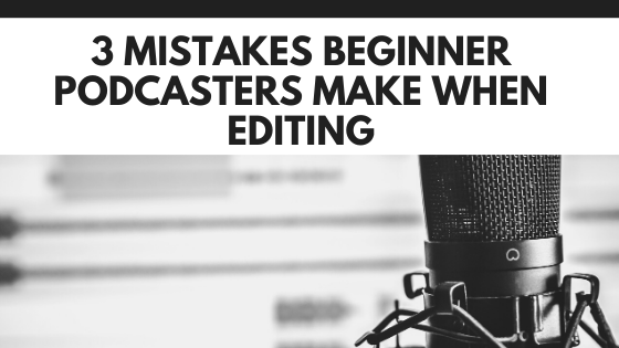 3 mistakes freshman podcasters make when editing