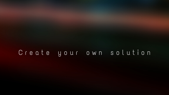 Create your own solution