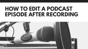 How to edit a podcast episode after recording