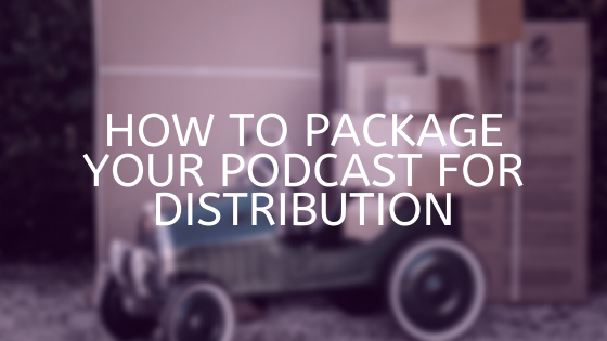 How to package your podcast for distribution