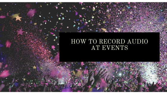 How to record audio at events